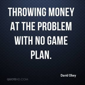 throwing money at the problem with no game plan.
