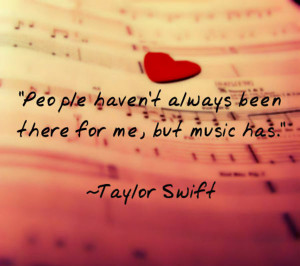 """Music Quote 1: """"People haven't always been there for me, but music ..."""