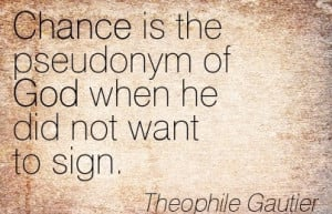 ... The Pseudonym Of God When He Did Not Want To Sign. - Theophile Gautier