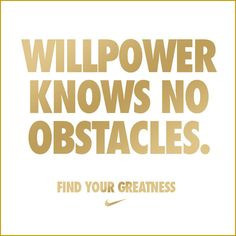 """Will power knows no obstacles. Find your greatness."""" – Nike"""