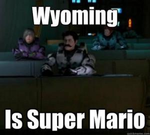 iamzcaboose:Wyoming is Super Mario