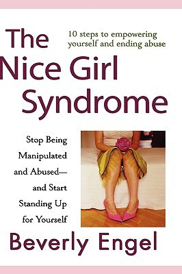 The Nice Girl Syndrome: Stop Being Manipulated and Abused -- And Start ...