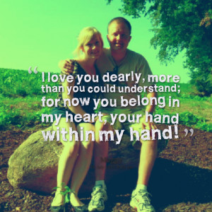 Quotes Picture: i love you dearly, more than you could understand; for ...