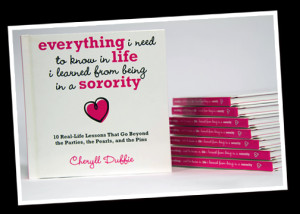 ... everthing i need to know in life i learned from being in a sorority