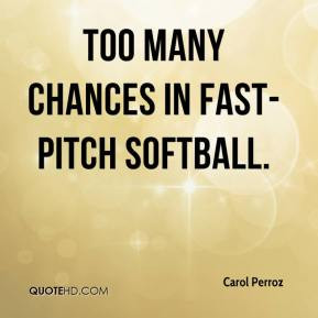 carol-perroz-quote-too-many-chances-in-fast-pitch-softball.jpg