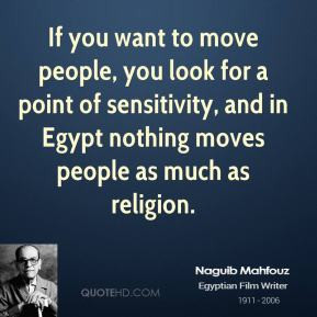 Naguib Mahfouz - If you want to move people, you look for a point of ...