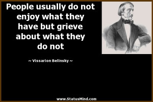 People usually do not enjoy what they have but grieve about what they ...
