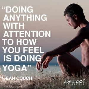 Doing anything with attention to how you feel is doing yoga