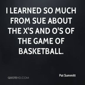 pat-summitt-quote-i-learned-so-much-from-sue-about-the-xs-and-os-of ...
