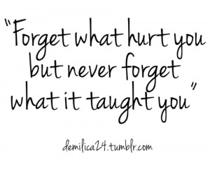 Quotes And Sayings About Friendship And Hurt Forget what hurt you.