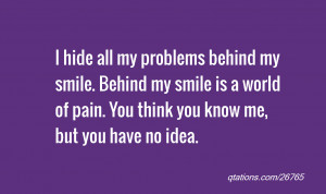 Quote #26765: I hide all my problems behind my smile. Behind my smile ...