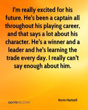 Kevin Hartzell - I'm really excited for his future. He's been a ...