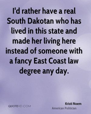 rather have a real South Dakotan who has lived in this state and ...