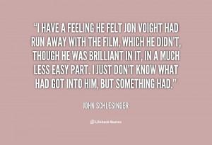 quote-John-Schlesinger-i-have-a-feeling-he-felt-jon-113899_1.png