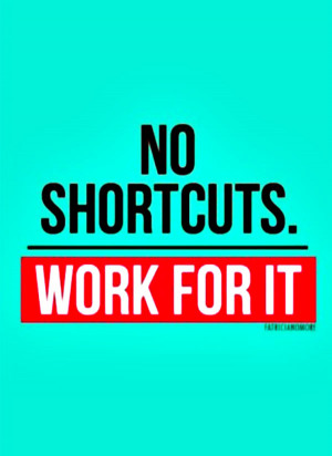 """Hard Work Quote 10: """"No shortcuts. Work For It"""""""