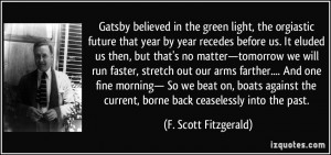 in the green light, the orgiastic future that year by year recedes ...