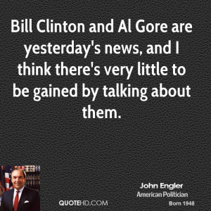 Bill Clinton and Al Gore are yesterday's news, and I think there's ...