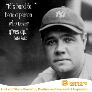Babe Ruth, one of the greatest baseball players of all time, sums it ...