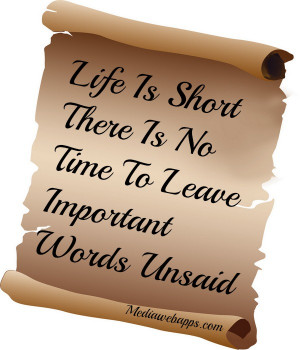 Life Is Short There Is No Time To Leave Important Words Unsaid. Source ...