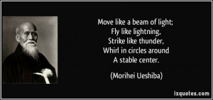 Move like a beam of light; Fly like lightning, Strike like thunder ...