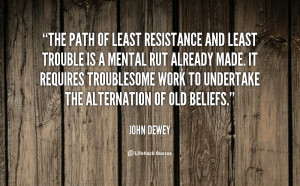 quote-John-Dewey-the-path-of-least-resistance-and-least-93384.png