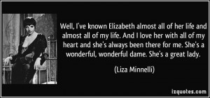 ve known Elizabeth almost all of her life and almost all of my life ...