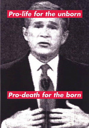 barbara_kruger_pro_life_for_the_unborn_pro_death_for_the_born.jpg