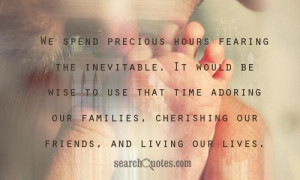 We spend precious hours fearing the inevitable. It would be wise to ...