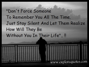 Relationship, Life Quotes - Don't Force Someone To Remember You All ...