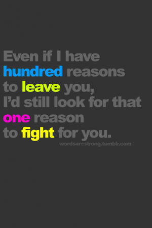 even if I have hundred reason to leave you,