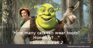 Funny quote from the 2004 animated movie Shrek 2 .