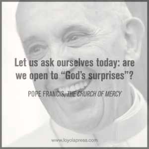 "Pope Francis - ""Let us ask ourselves today: are we open to 'God ..."