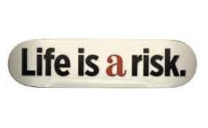 Life is a risk