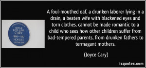 foul-mouthed oaf, a drunken laborer lying in a drain, a beaten wife ...