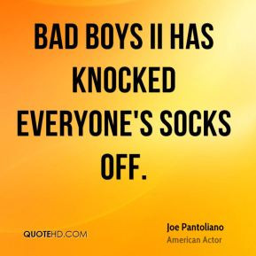Joe Pantoliano - Bad Boys II has knocked everyone's socks off.