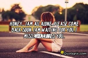 HONEY,,, IAM ALL ALONE, PLEASE COME BACK SOON, IAM WAITING FOR YOU, I ...