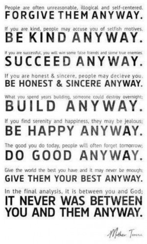Mother Teresa quote Do Good Anyway.....