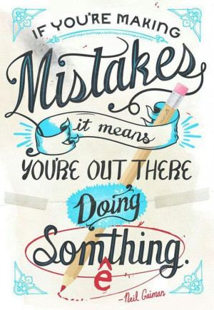 If you're making mistakes...