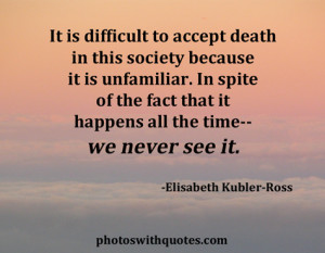 ... That It Happens All The Time We Never See It. - Elisabeth Kubler-Ross