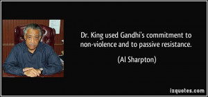 Dr. King used Gandhi's commitment to non-violence and to passive ...