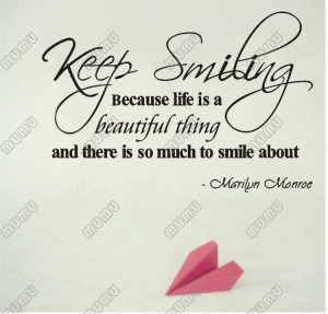 ... Because Life Is A Beautiful Thing And There Is So Much To Smile About