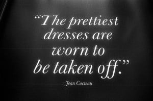 The Prettiest dresses are worn to be taken off