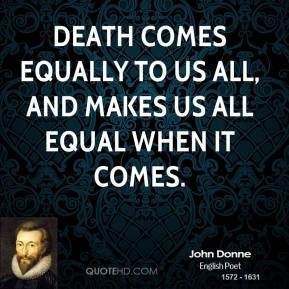 john-donne-quote-death-comes-equally-to-us-all-and-makes-us-all-equal ...