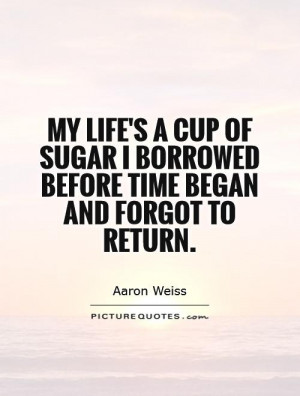 ... sugar I borrowed before time began and forgot to return. Picture Quote