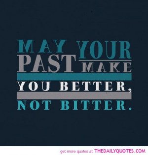 may-your-past-make-you-better-life-quotes-sayings-pictures.jpg