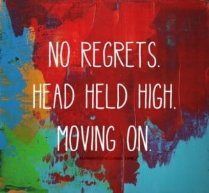 No regrets. Head held high. Moving on.