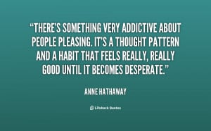 quote-Anne-Hathaway-theres-something-very-addictive-about-people ...