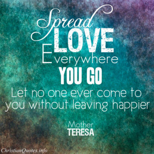 "Mother Teresa Quote - ""Spread love everywhere you go. Let no one ..."