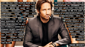 ... fact that people seem to be getting dumber and dumber... - Hank Moody