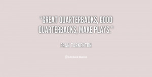 Great quarterbacks, good quarterbacks, make plays.""